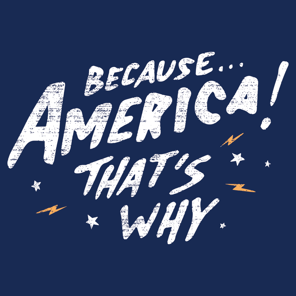 Because America! That's Why