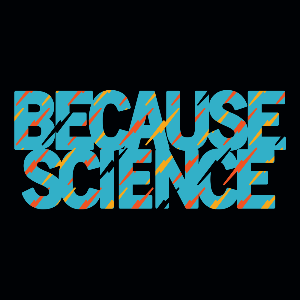 Because Science