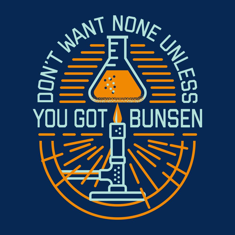 Don't Want None Unless You Got Bunsen