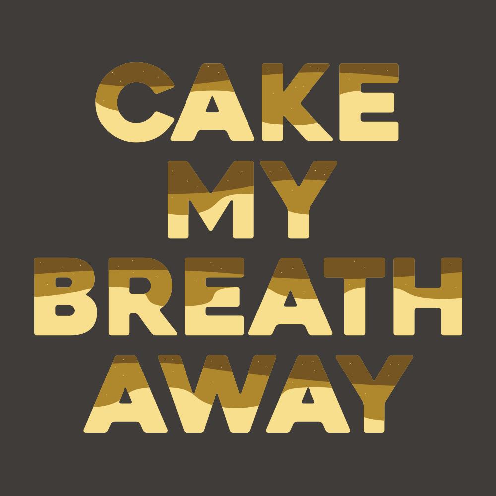 Cake My Breath Away