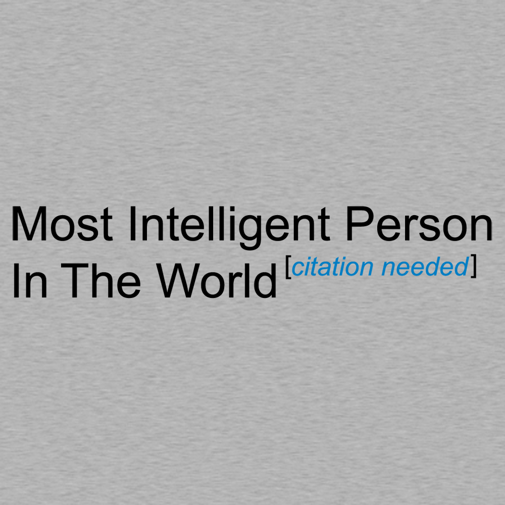 Most Intelligent Person in the World Citation Needed