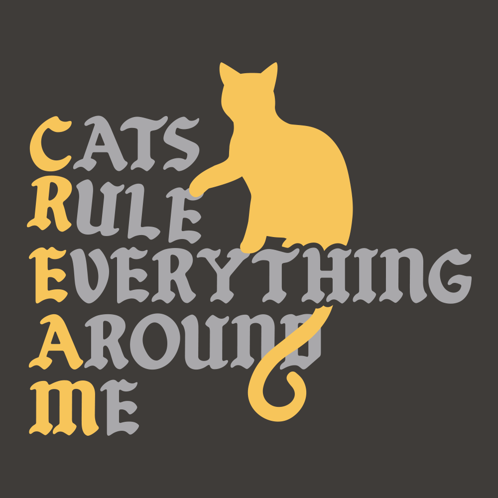 Cats Rule Everything Around Me