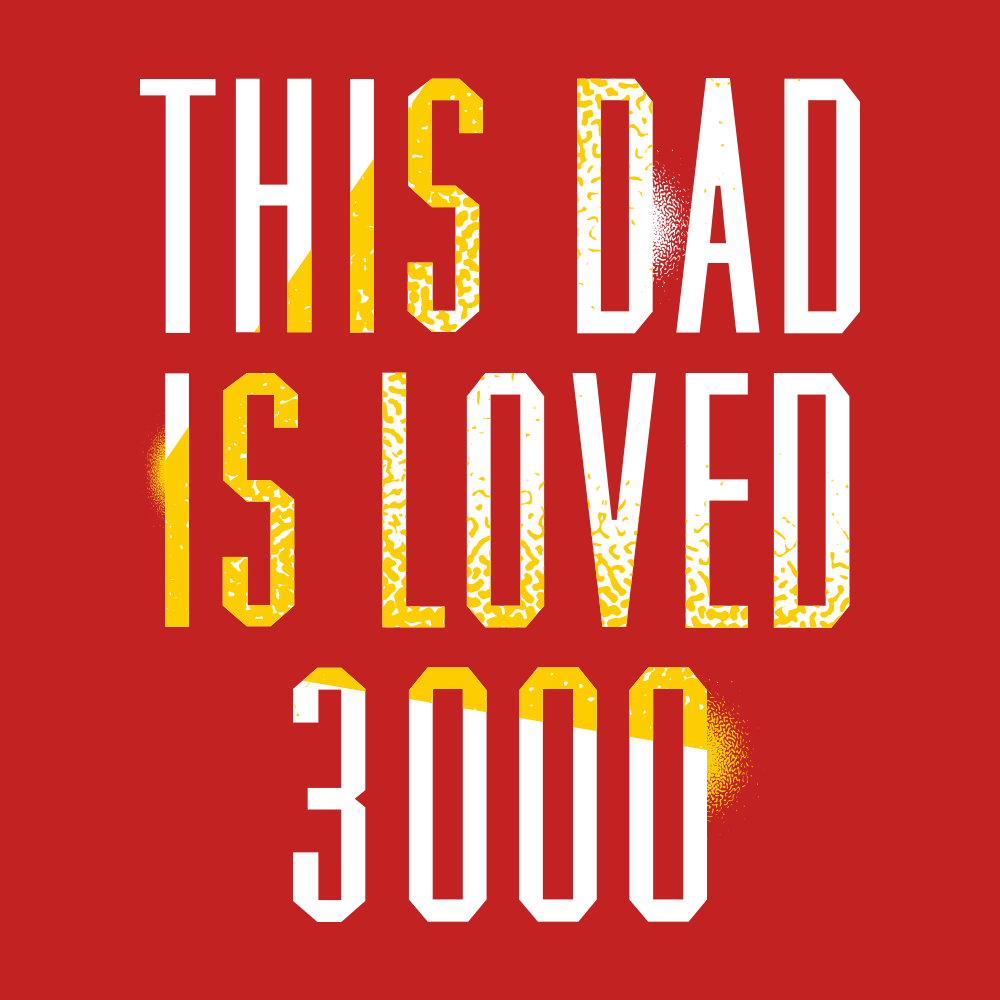 This Dad Is Loved 3000