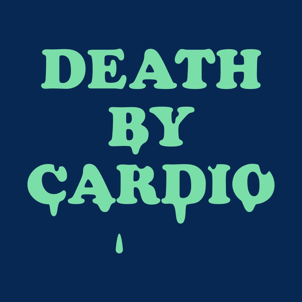 Death By Cardio