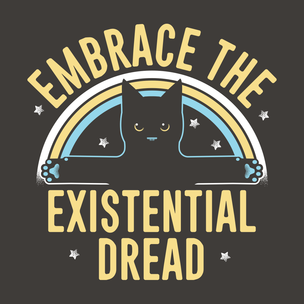 Embrace The Existential Dread