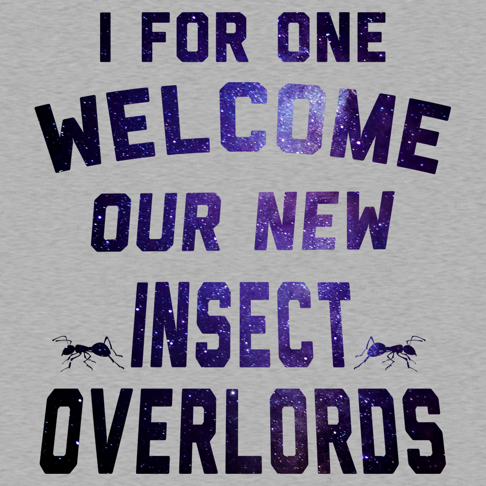 I For One Welcome Our New Insect Overlords
