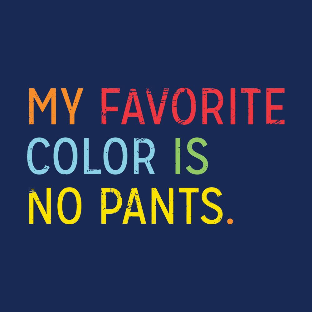 My Favorite Color Is No Pants