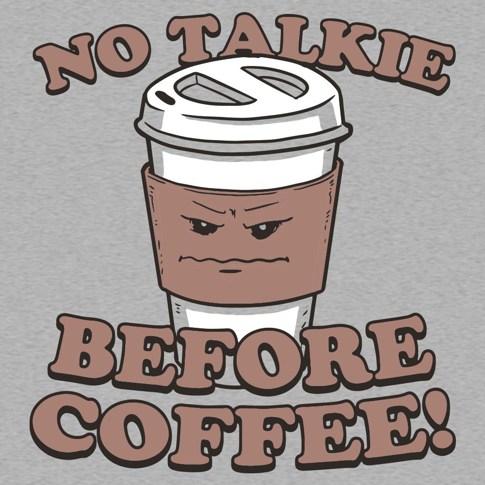 No Talkie Before Coffee!