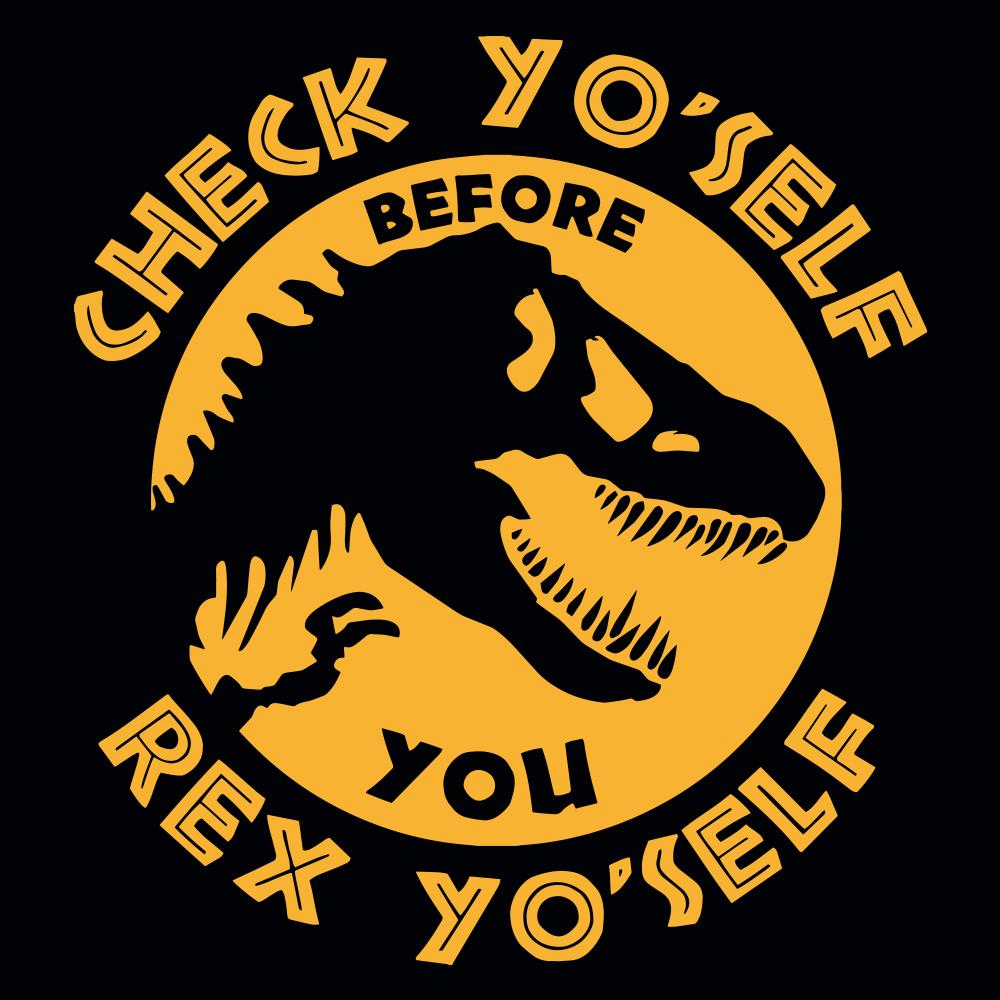 Check Yo'Self Before You Rex Yo'Self