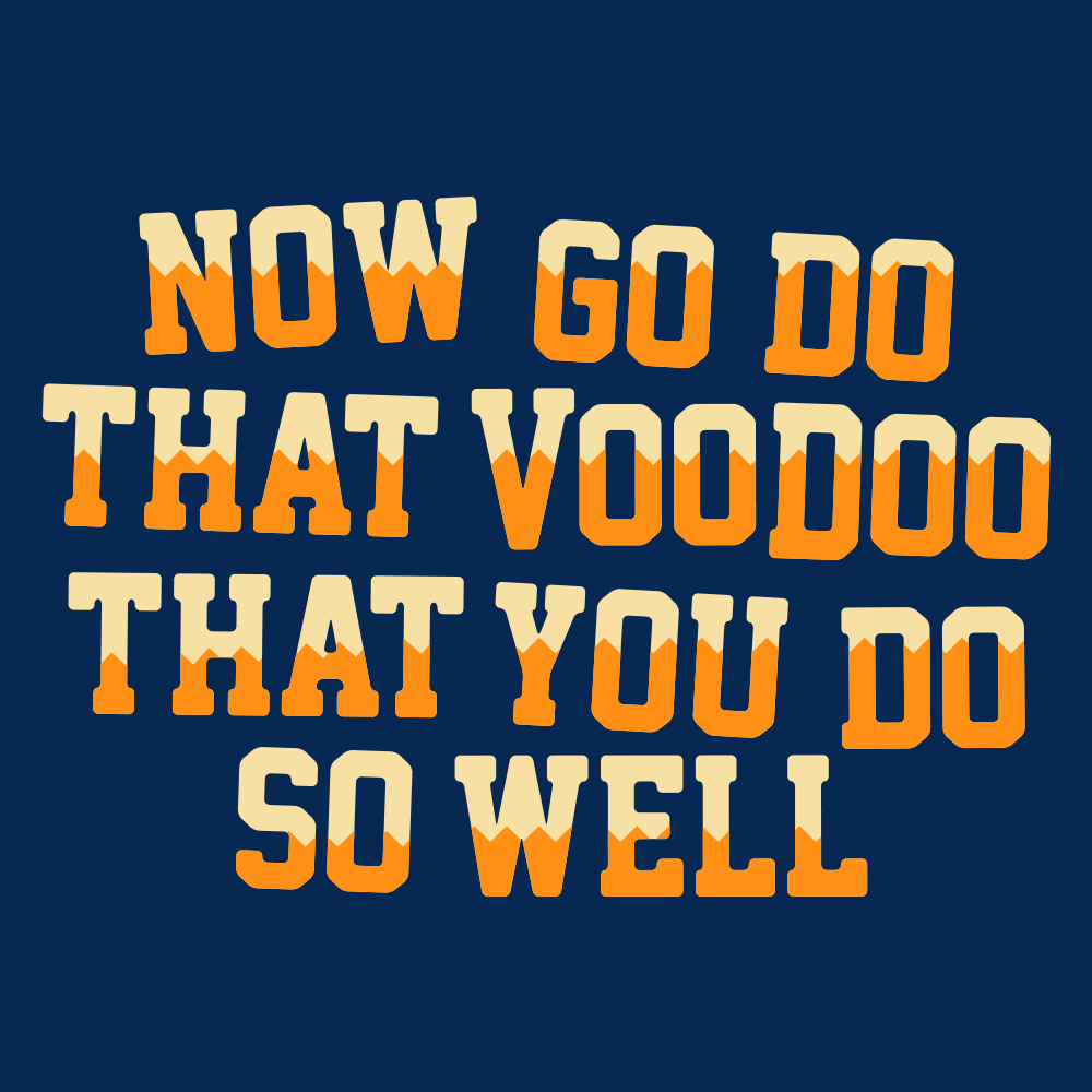That Voodoo That You Do So Well