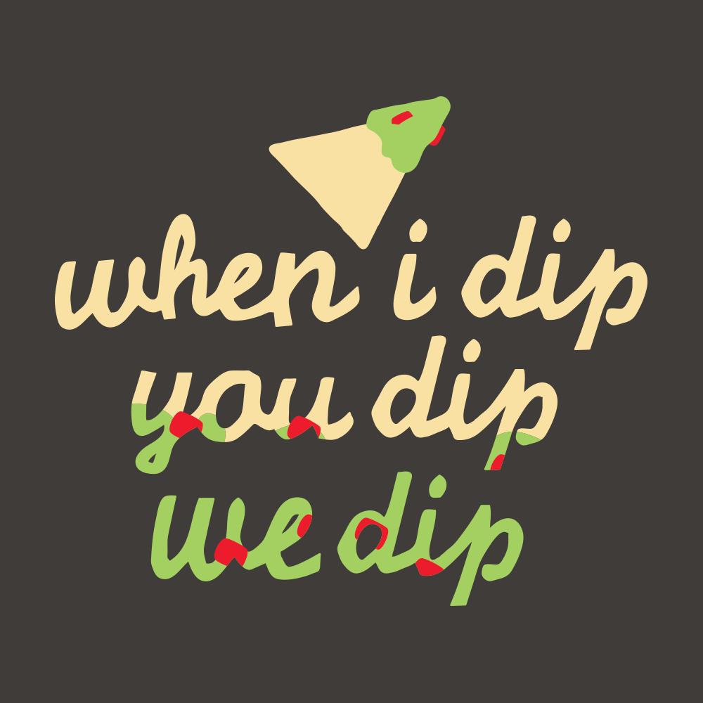 When I Dip You Dip We Dip