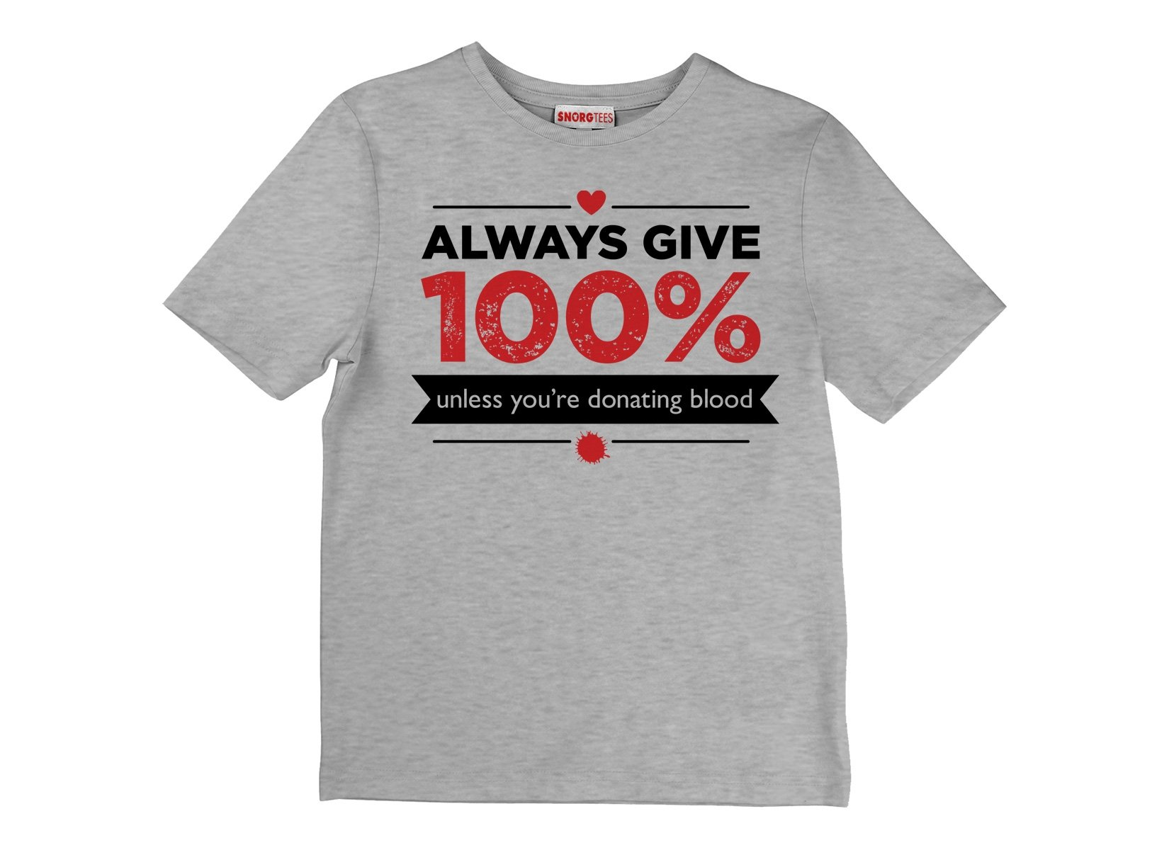 Always Give 100%, Unless You're Donating Blood on Kids T-Shirt