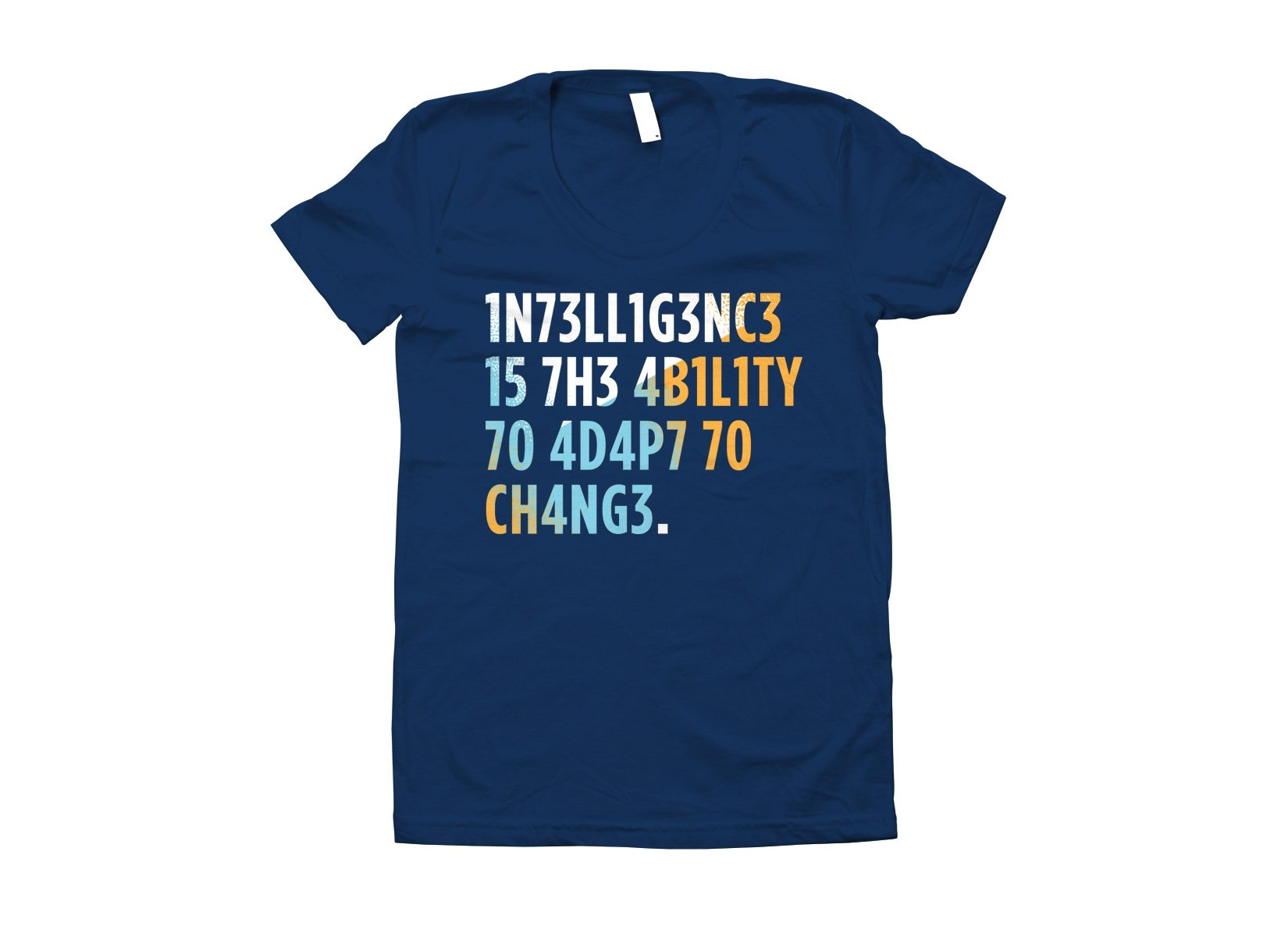 Intelligence is The Ability To Adapt on Juniors T-Shirt