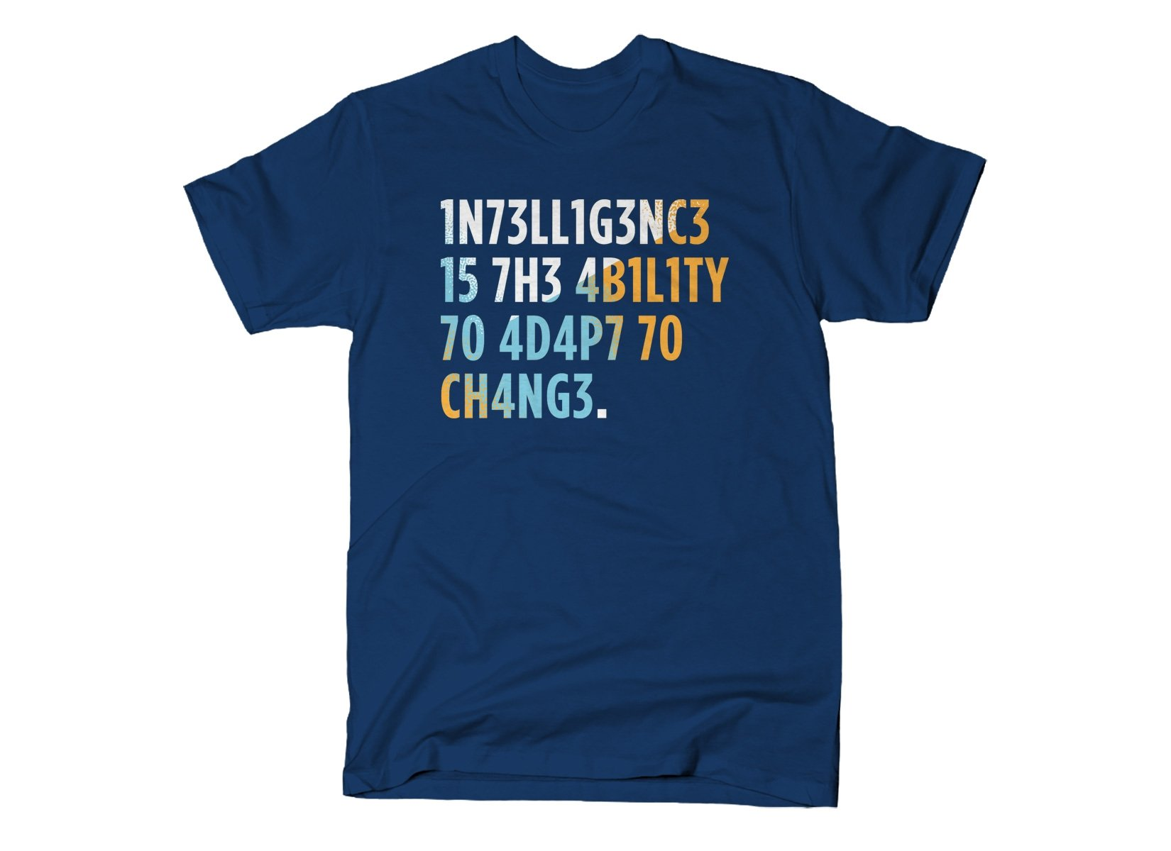 Intelligence is The Ability To Adapt on Mens T-Shirt