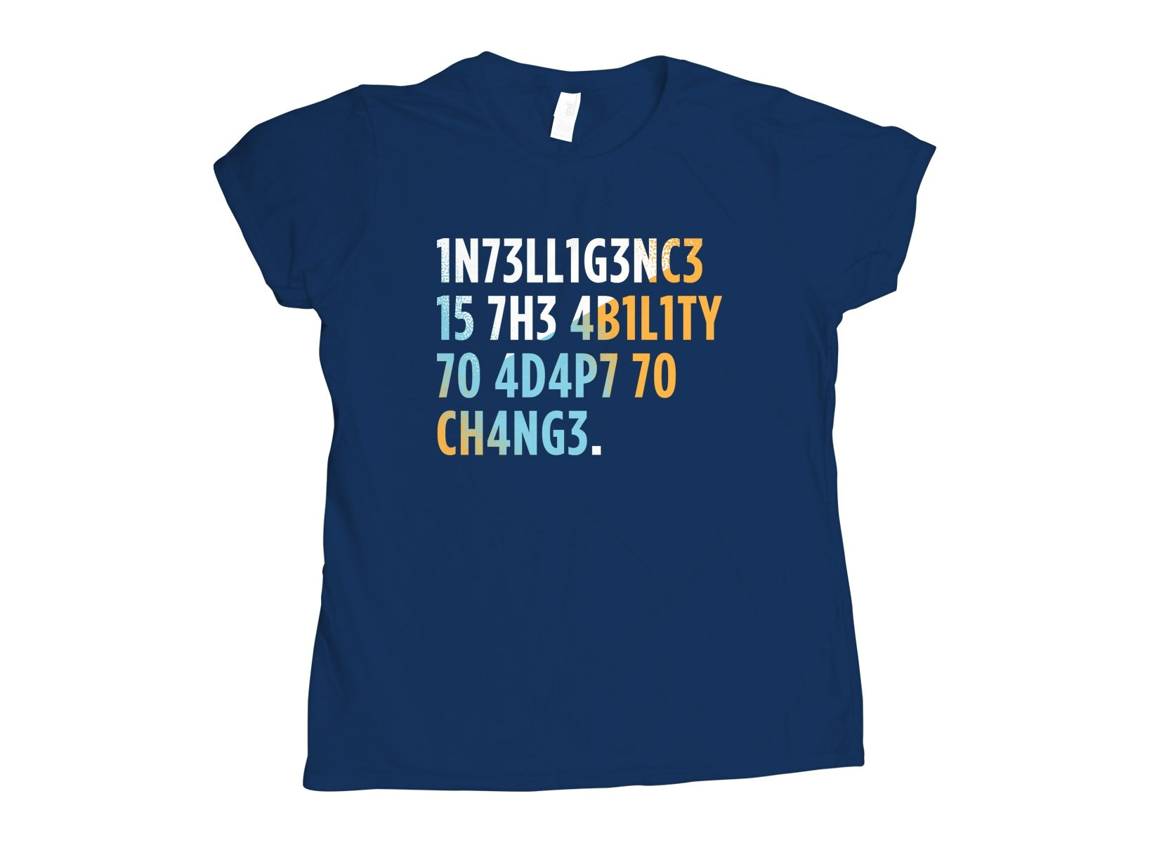 Intelligence is The Ability To Adapt on Womens T-Shirt
