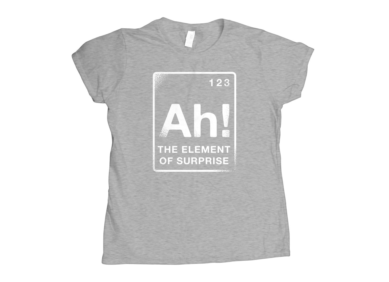 The Element Of Surprise on Womens T-Shirt