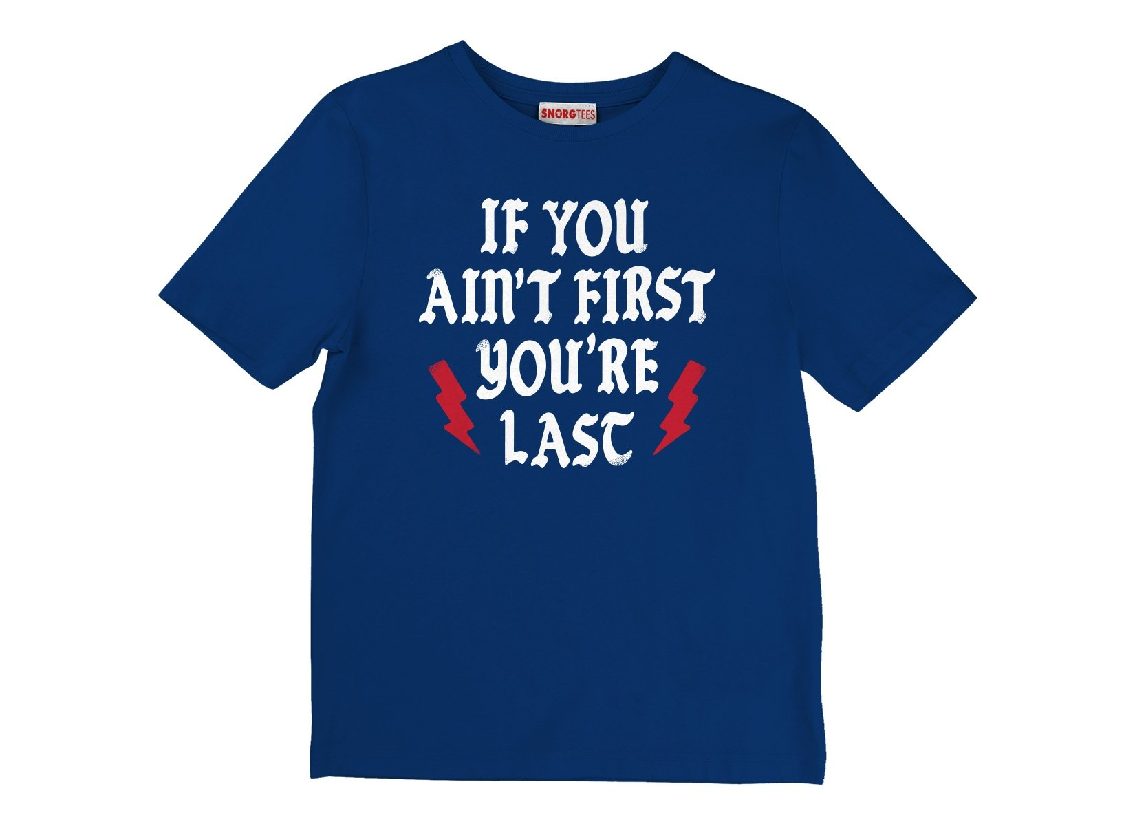 If You Ain't First You're Last on Kids T-Shirt