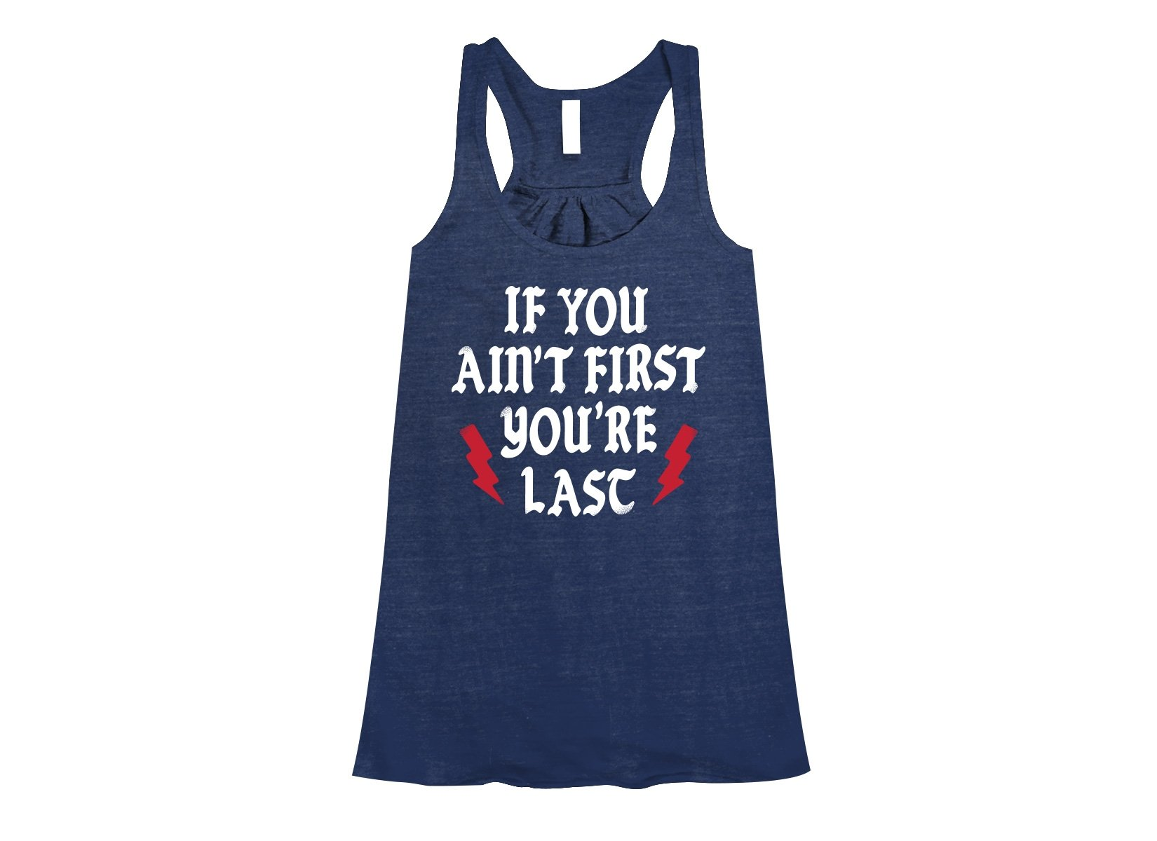 If You Ain't First You're Last on Womens Tanks T-Shirt