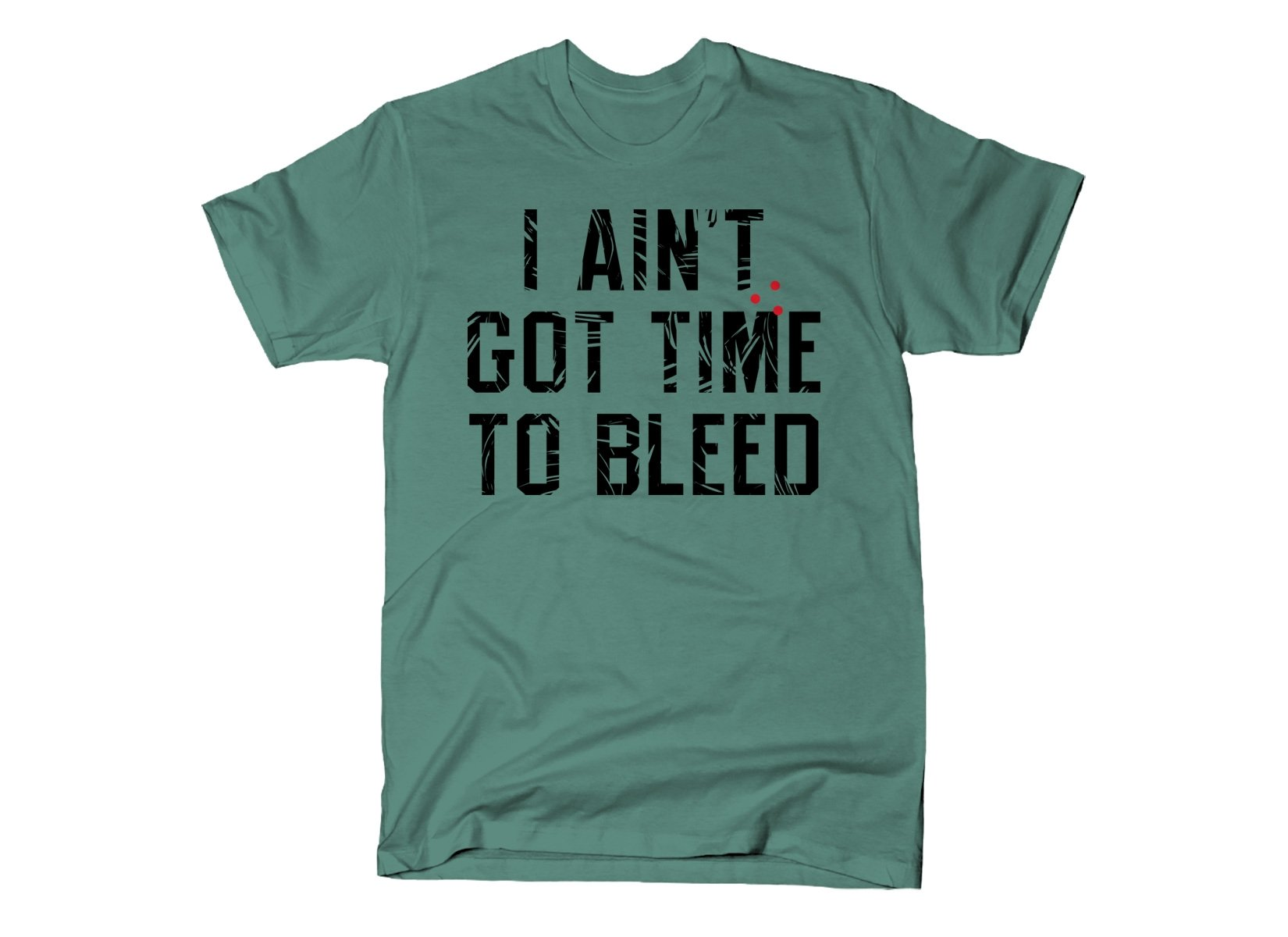 I Ain't Got Time To Bleed on Mens T-Shirt