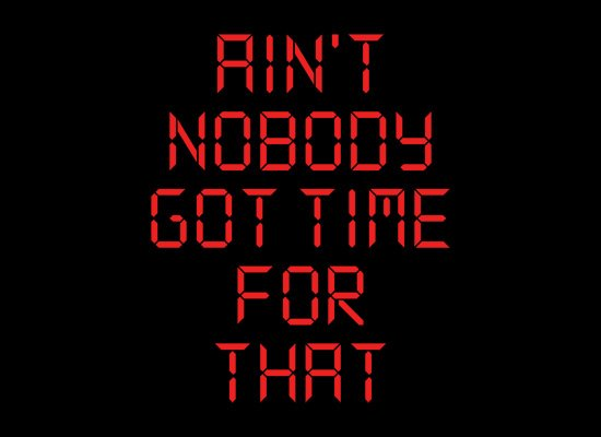 Ain't Nobody Got Time For That on Mens T-Shirt
