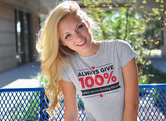 Always Give 100%, Unless You're Donating Blood on Juniors T-Shirt