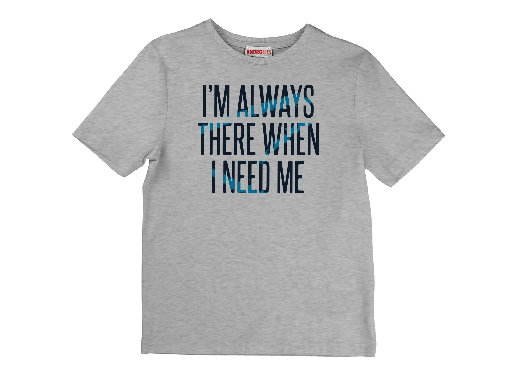 I'm Always There When I Need Me on Kids T-Shirt