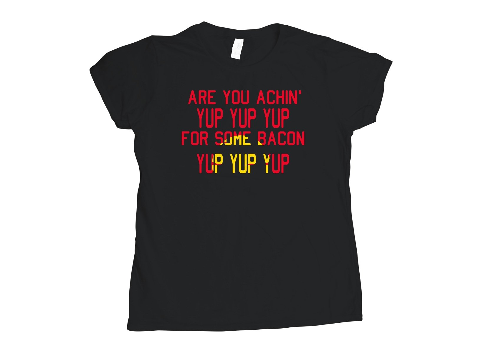 Are You Achin' For Some Bacon? on Womens T-Shirt