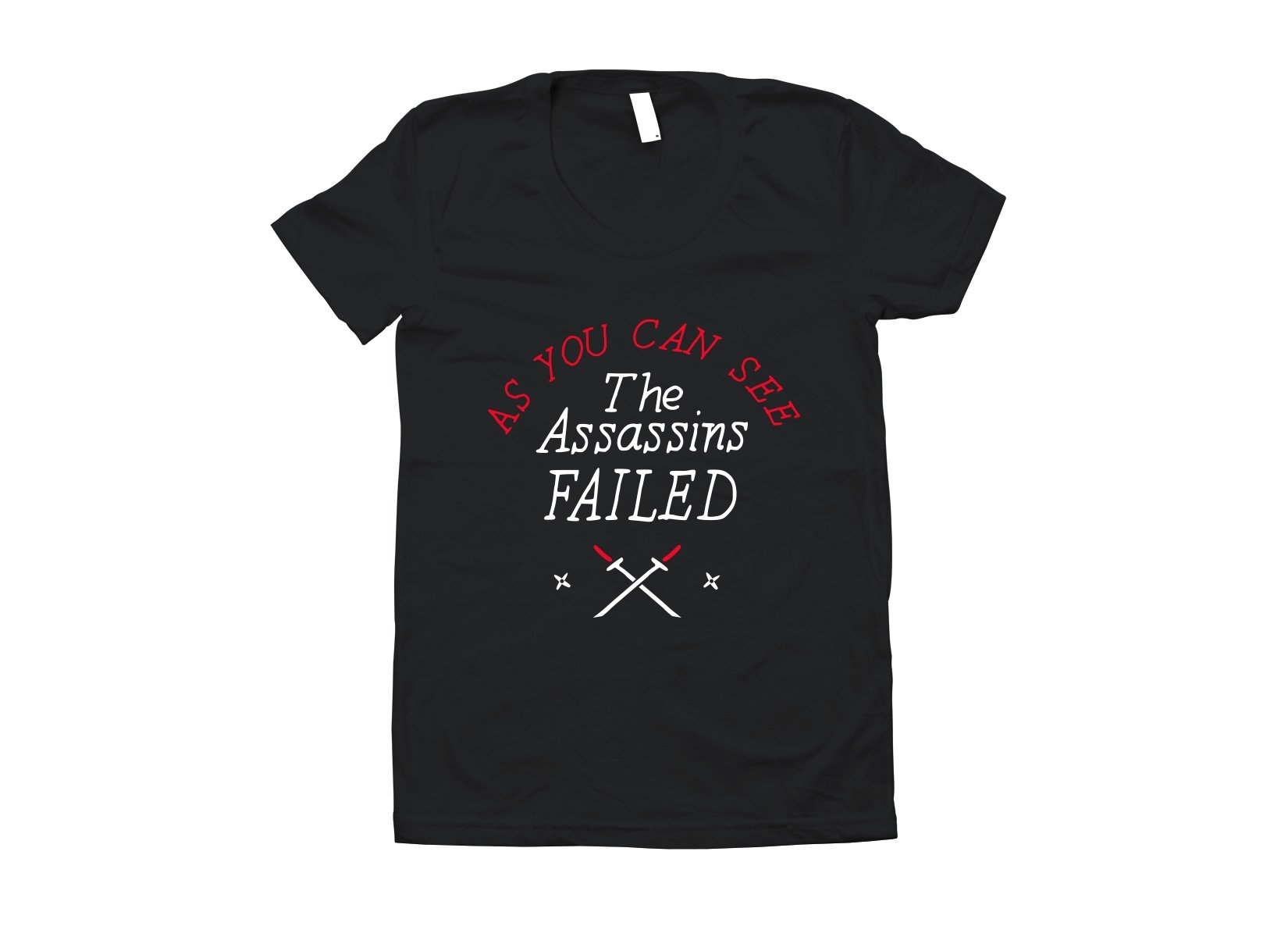 The Assassins Failed on Juniors T-Shirt
