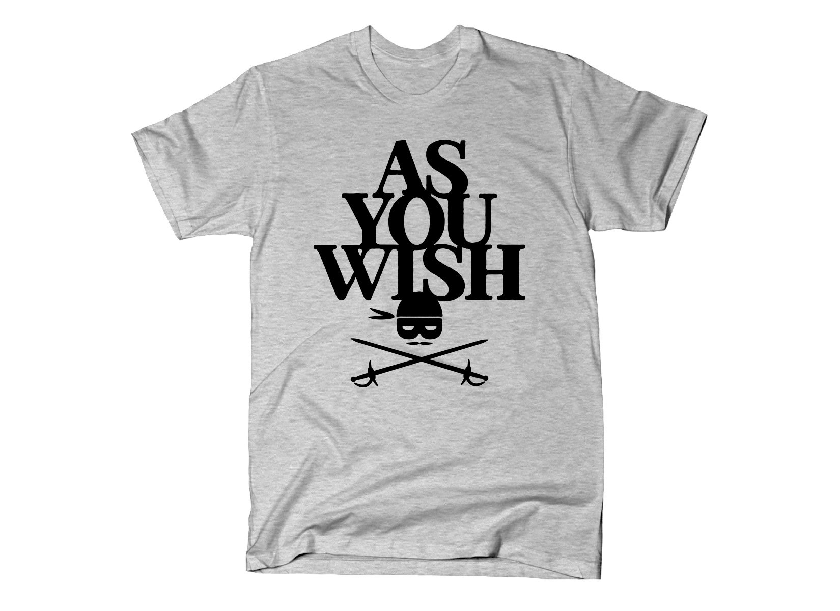 As You Wish on Mens T-Shirt