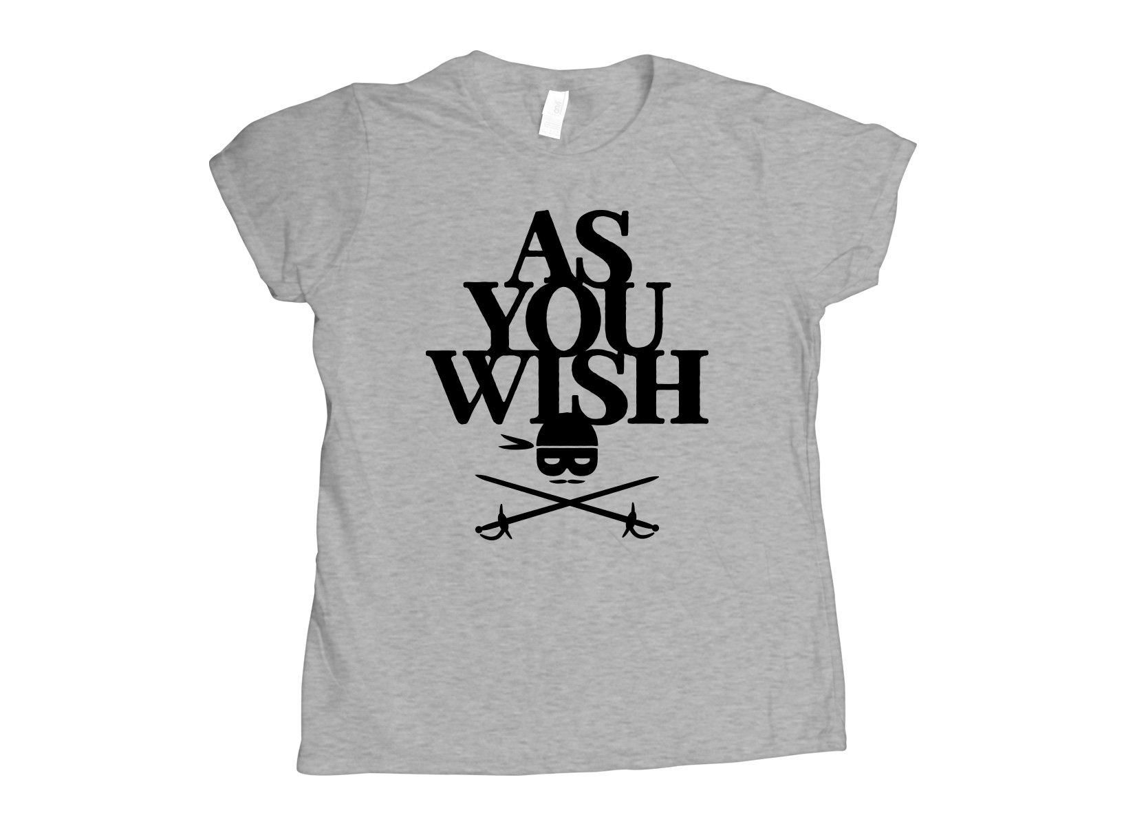 As You Wish on Womens T-Shirt