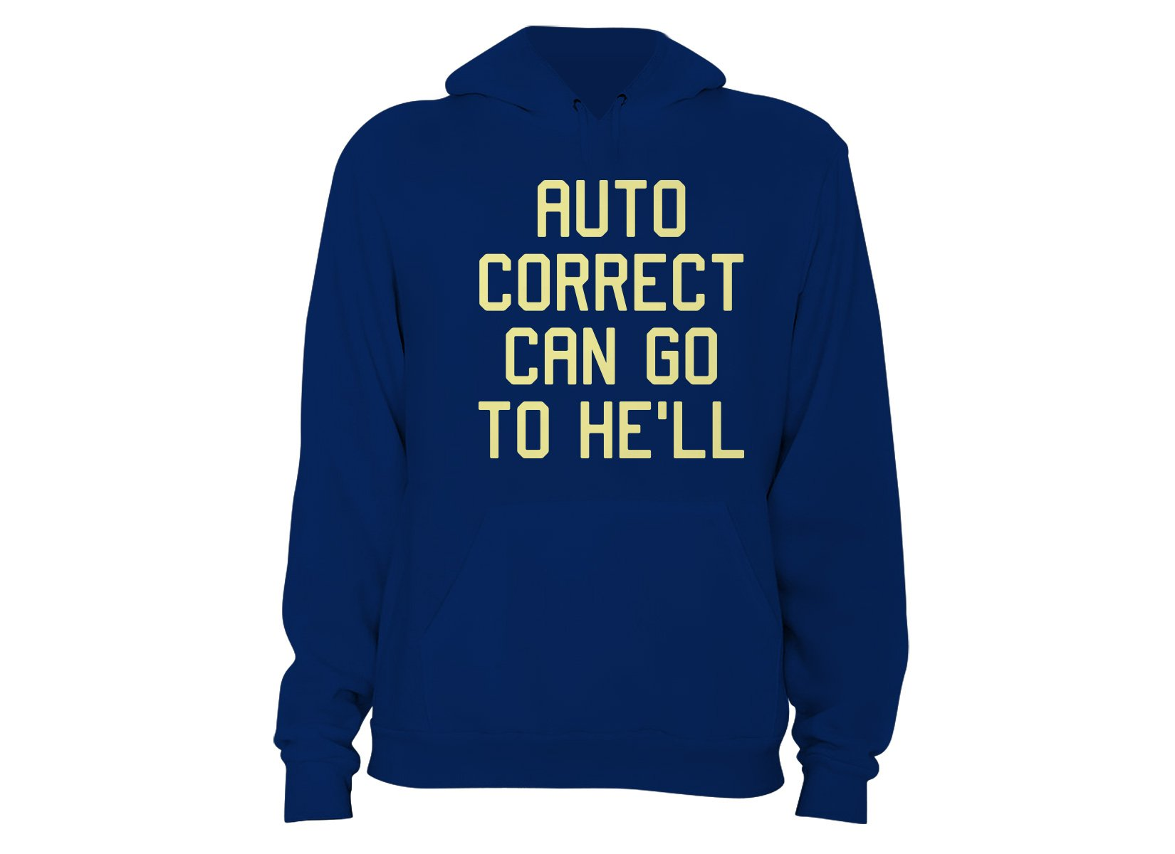 Auto Correct Can Go To He'll on Hoodie