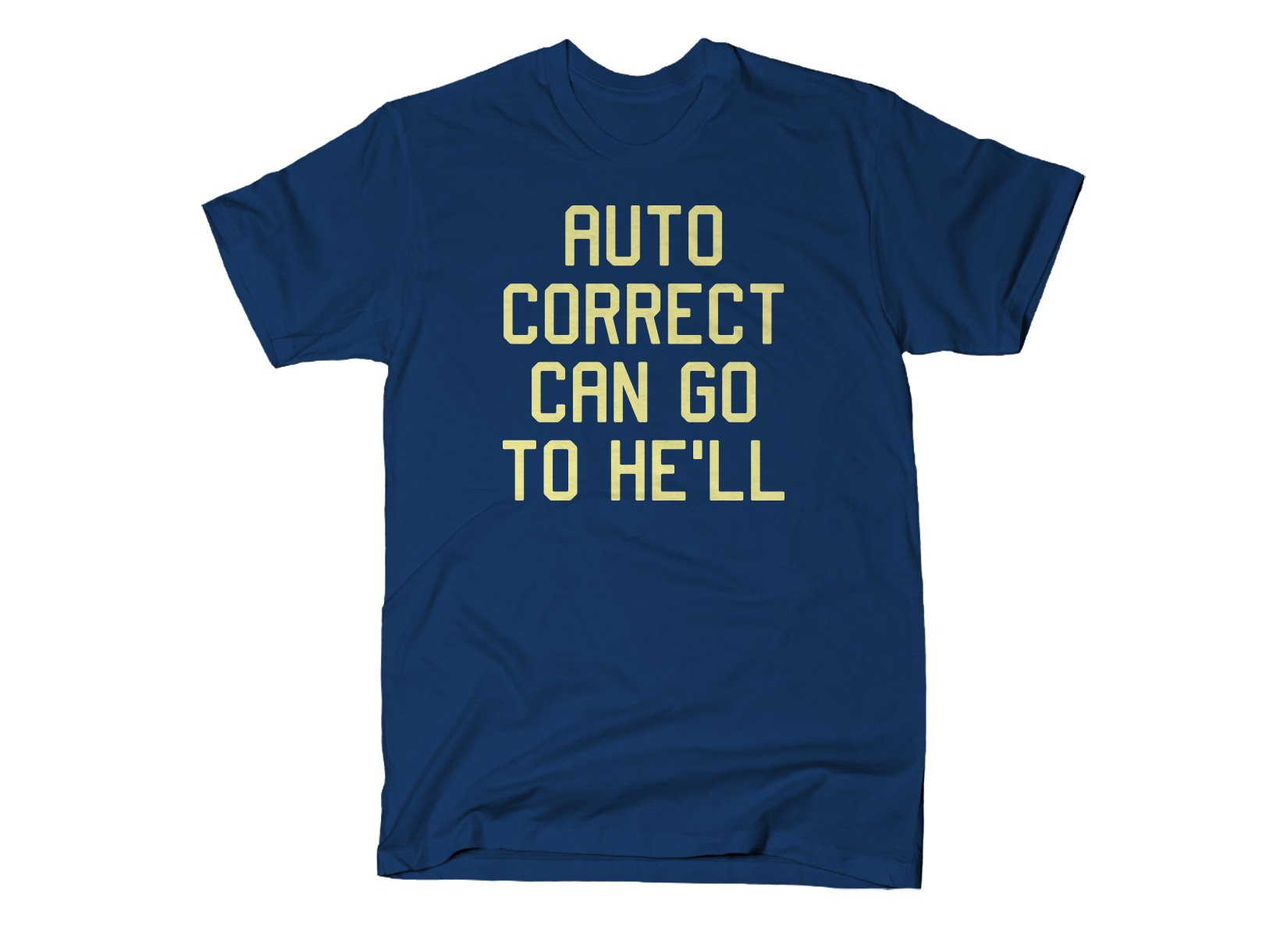 Auto Correct Can Go To He'll on Mens T-Shirt