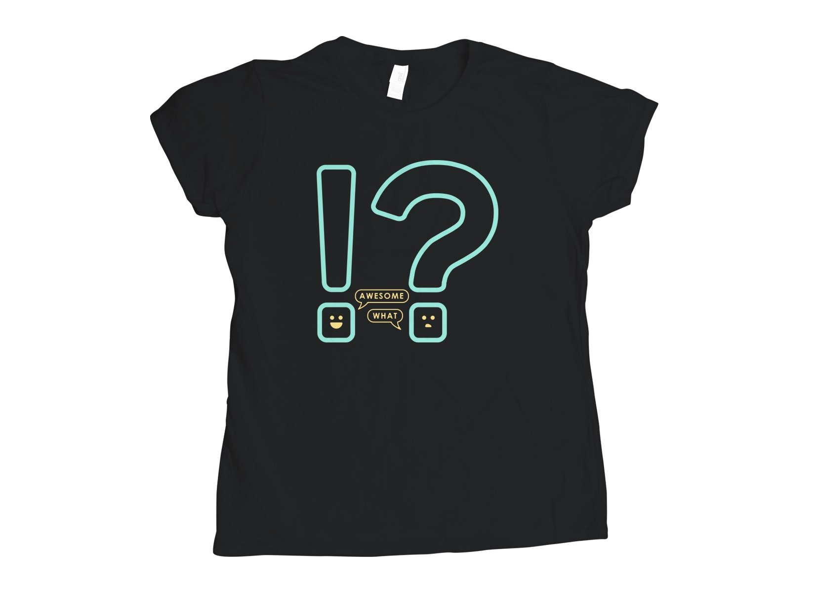 Awesome! What? on Womens T-Shirt
