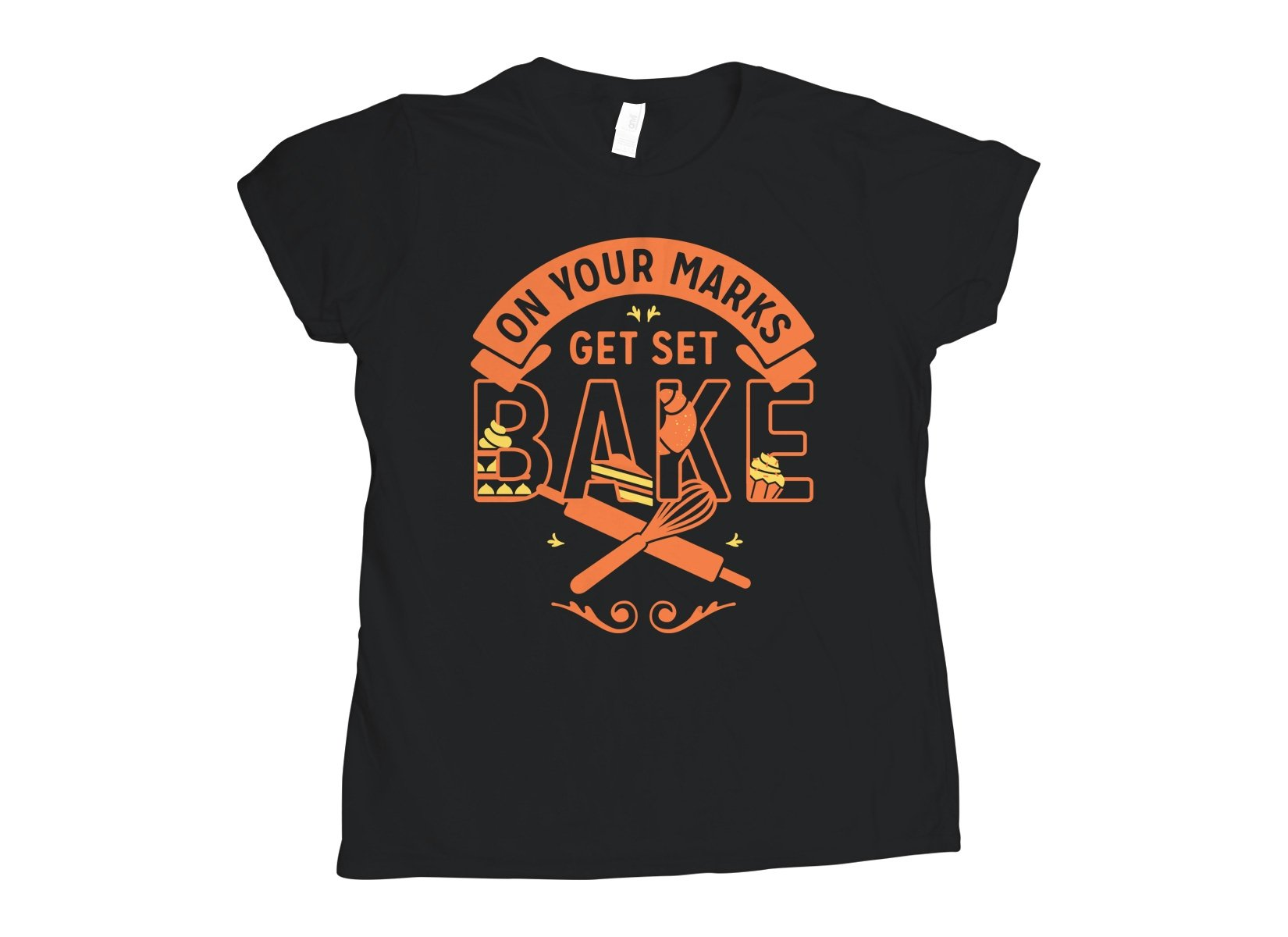 On Your Marks Get Set Bake on Womens T-Shirt