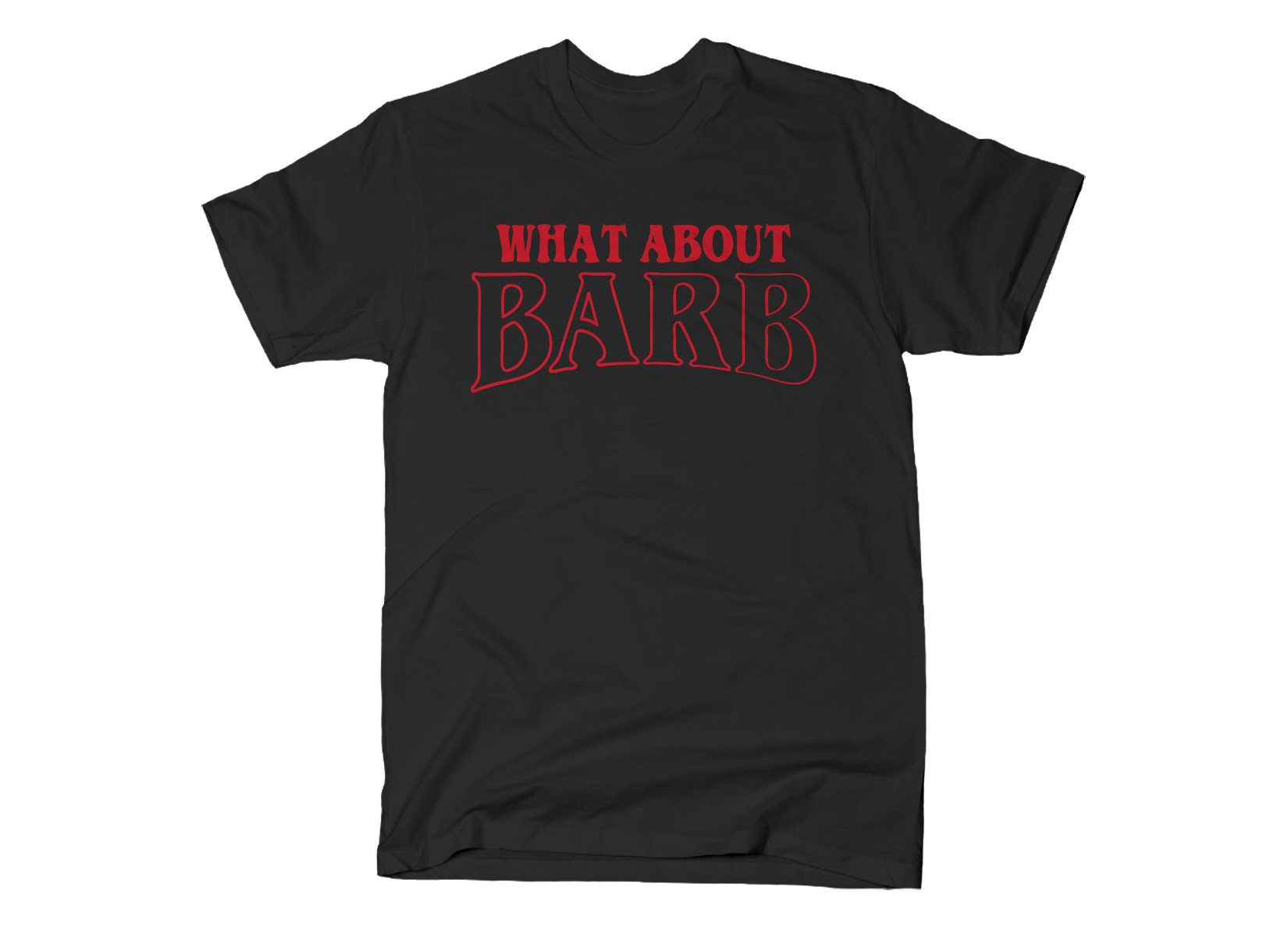What About Barb? on Mens T-Shirt