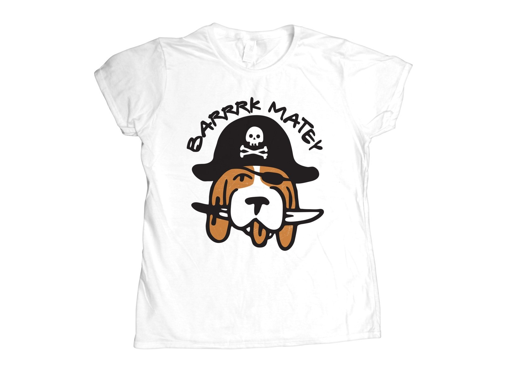 Barrrk Matey on Womens T-Shirt