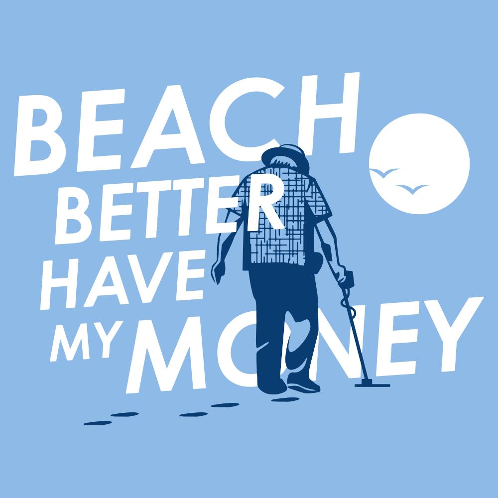 beach better have my money t shirt snorgtees
