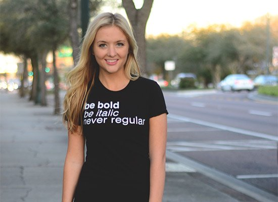 Be Bold Be Italic Never Regular on Juniors T-Shirt