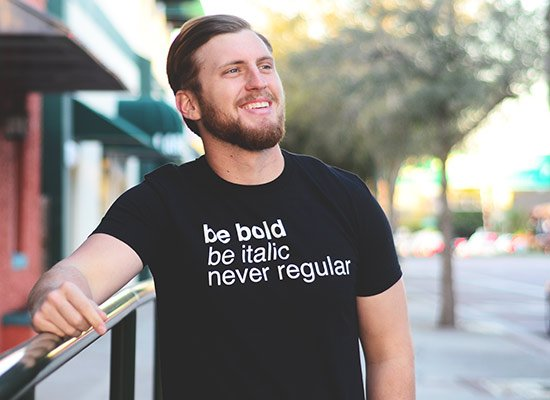 Be Bold Be Italic Never Regular on Mens T-Shirt