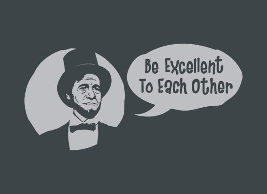 Be Excellent to Each Other on Mens T-Shirt