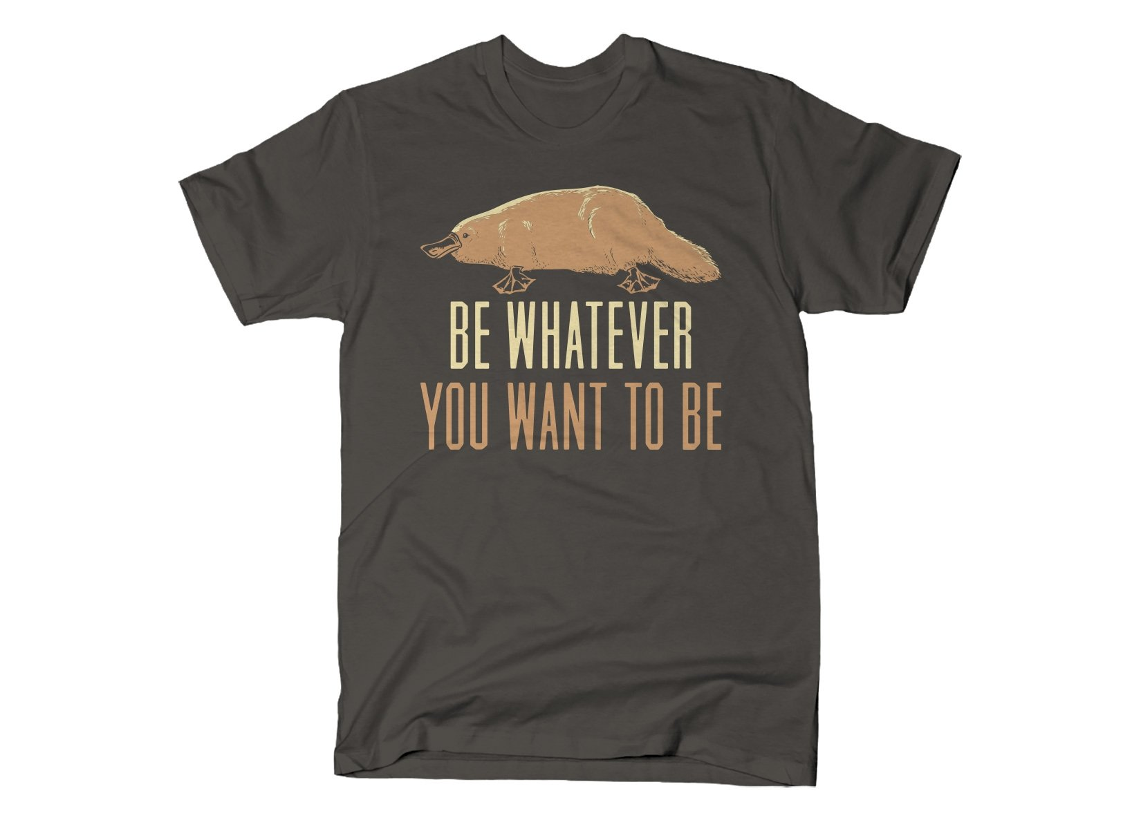 Be Whatever You Want To Be on Mens T-Shirt