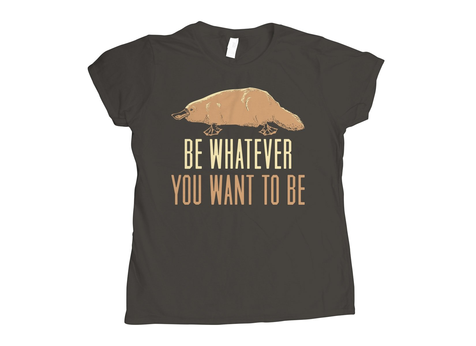 Be Whatever You Want To Be on Womens T-Shirt