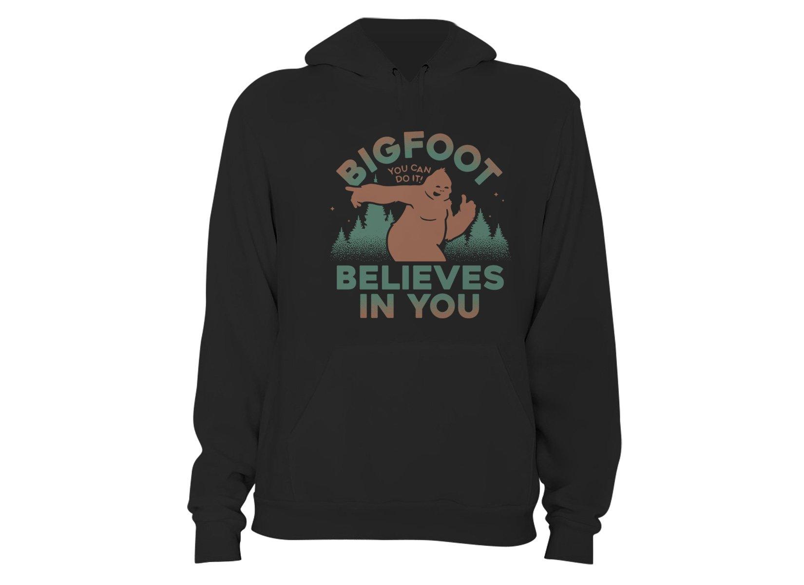 Bigfoot Believes In You on Hoodie