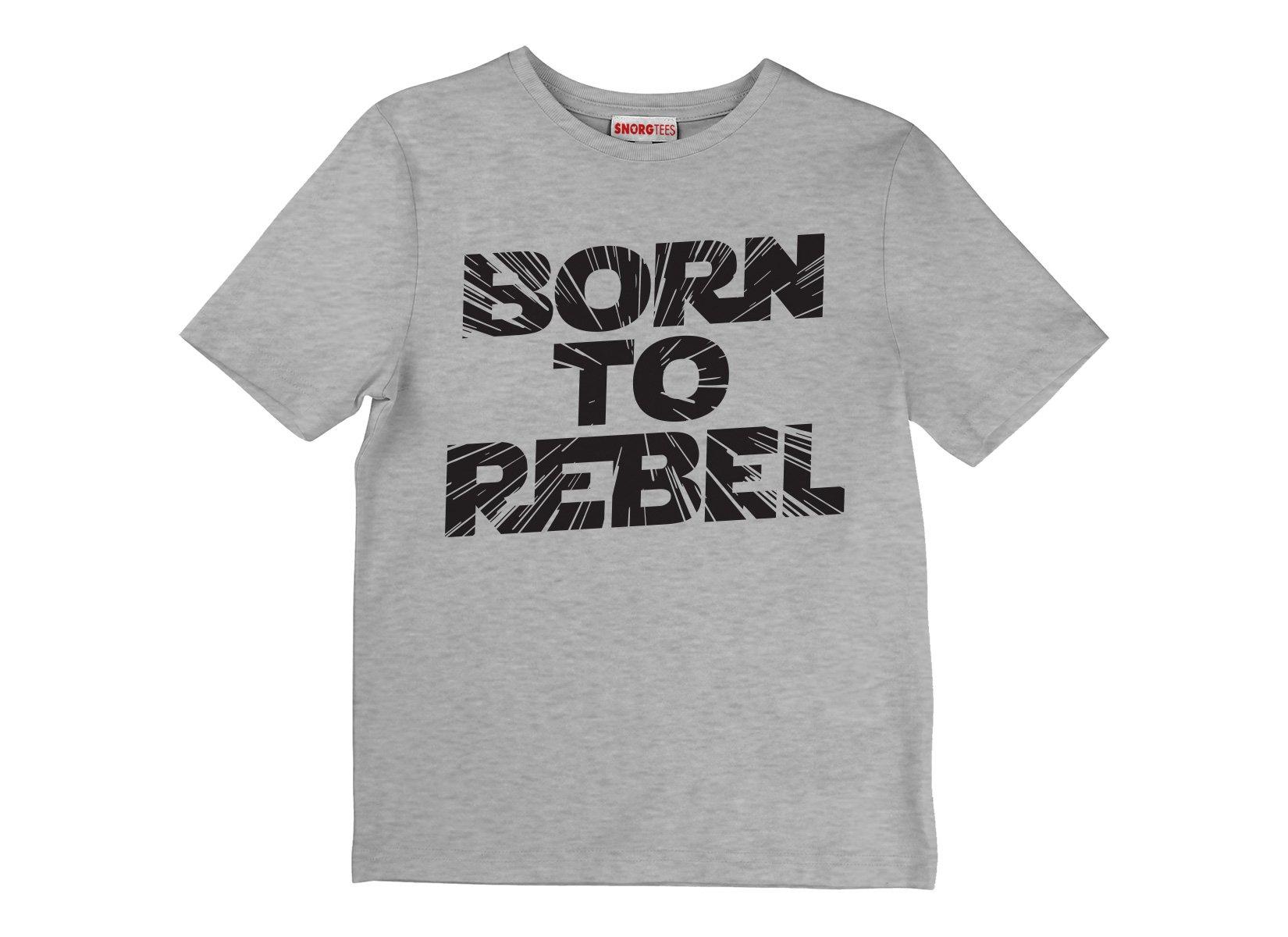 Born To Rebel on Kids T-Shirt