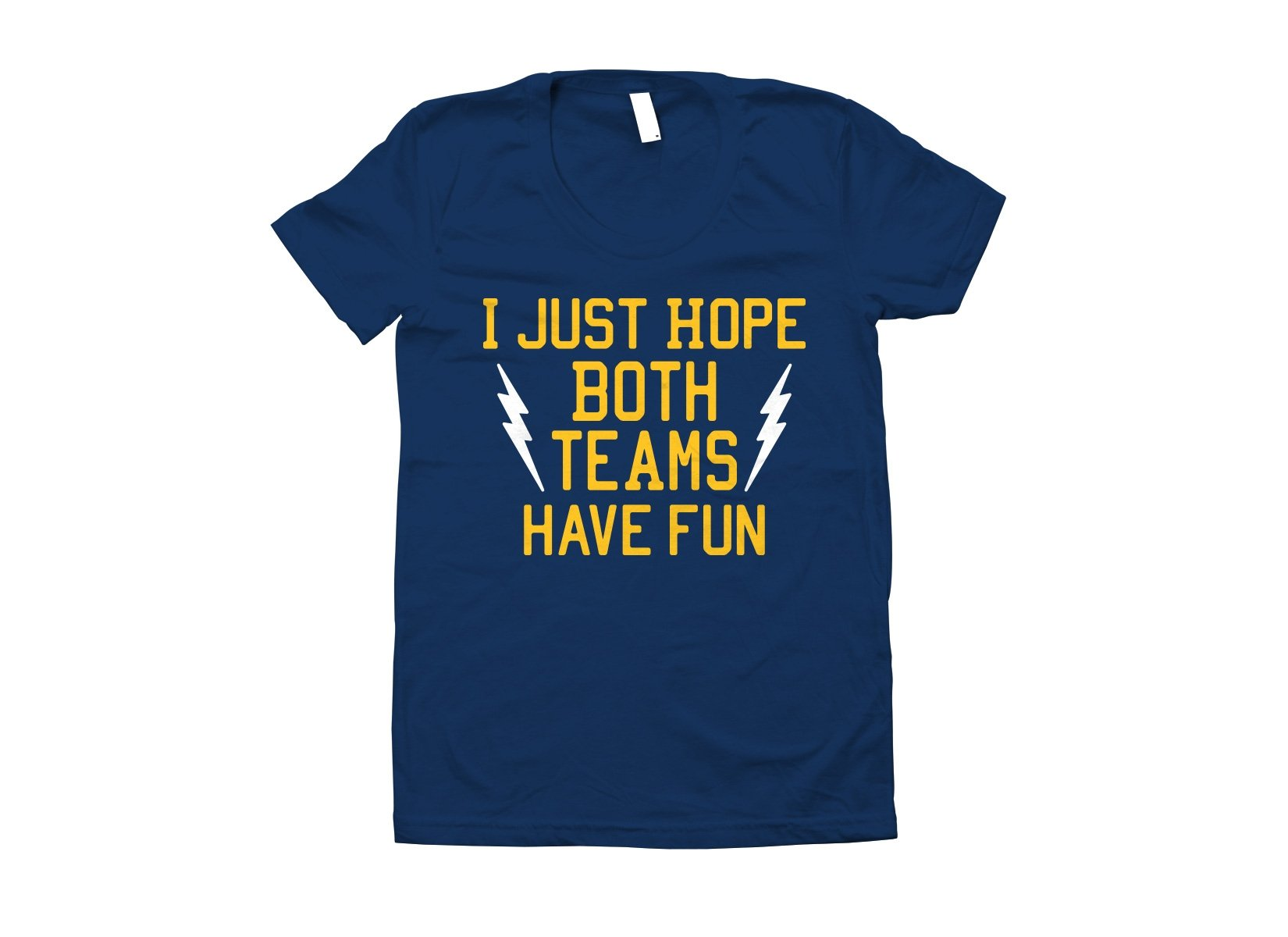 I Just Hope Both Teams Have Fun on Juniors T-Shirt