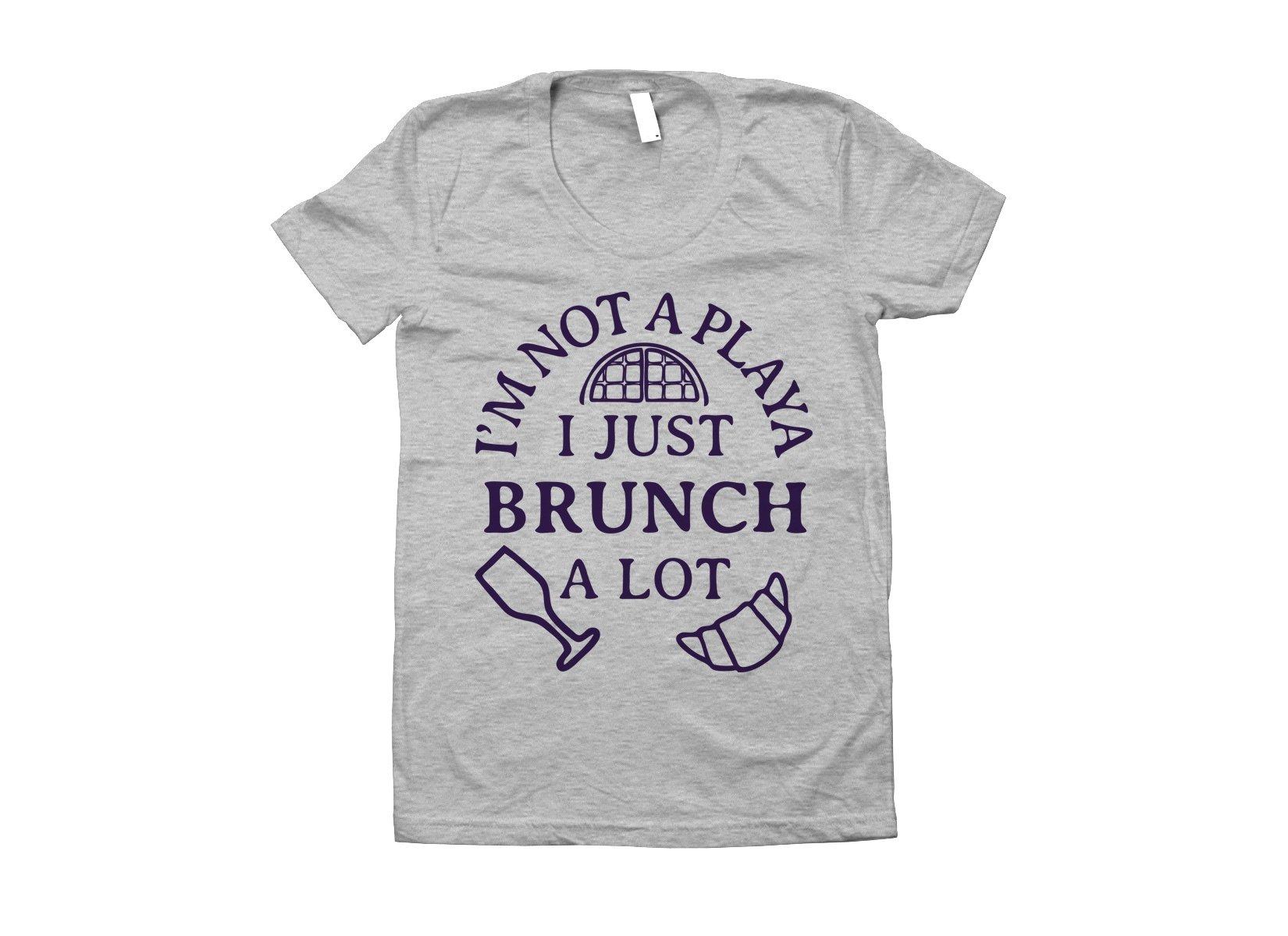 I'm Not A Playa I Just Brunch A Lot on Juniors T-Shirt