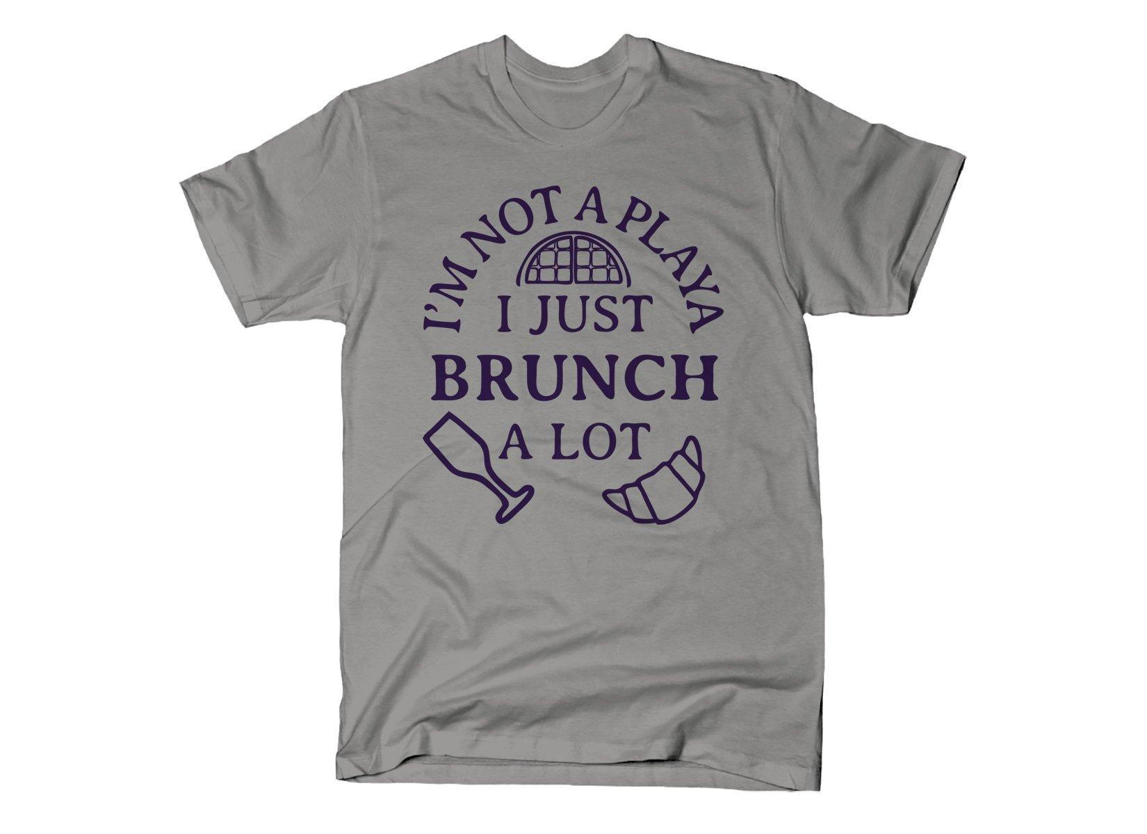 I'm Not A Playa I Just Brunch A Lot on Mens T-Shirt