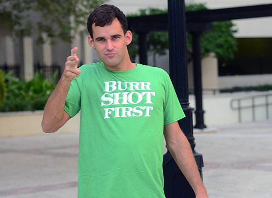Burr Shot First on Mens T-Shirt