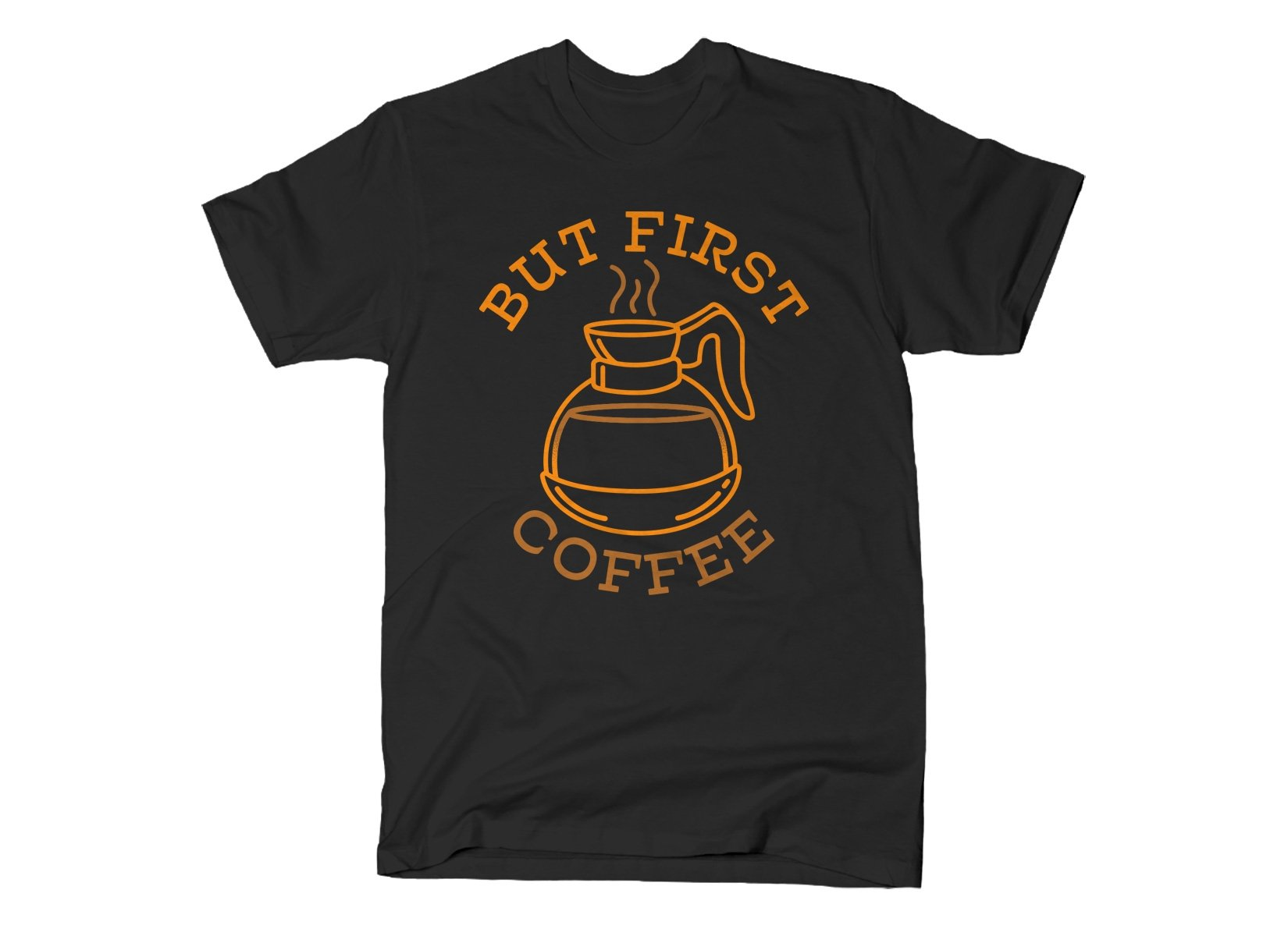 But First Coffee on Mens T-Shirt