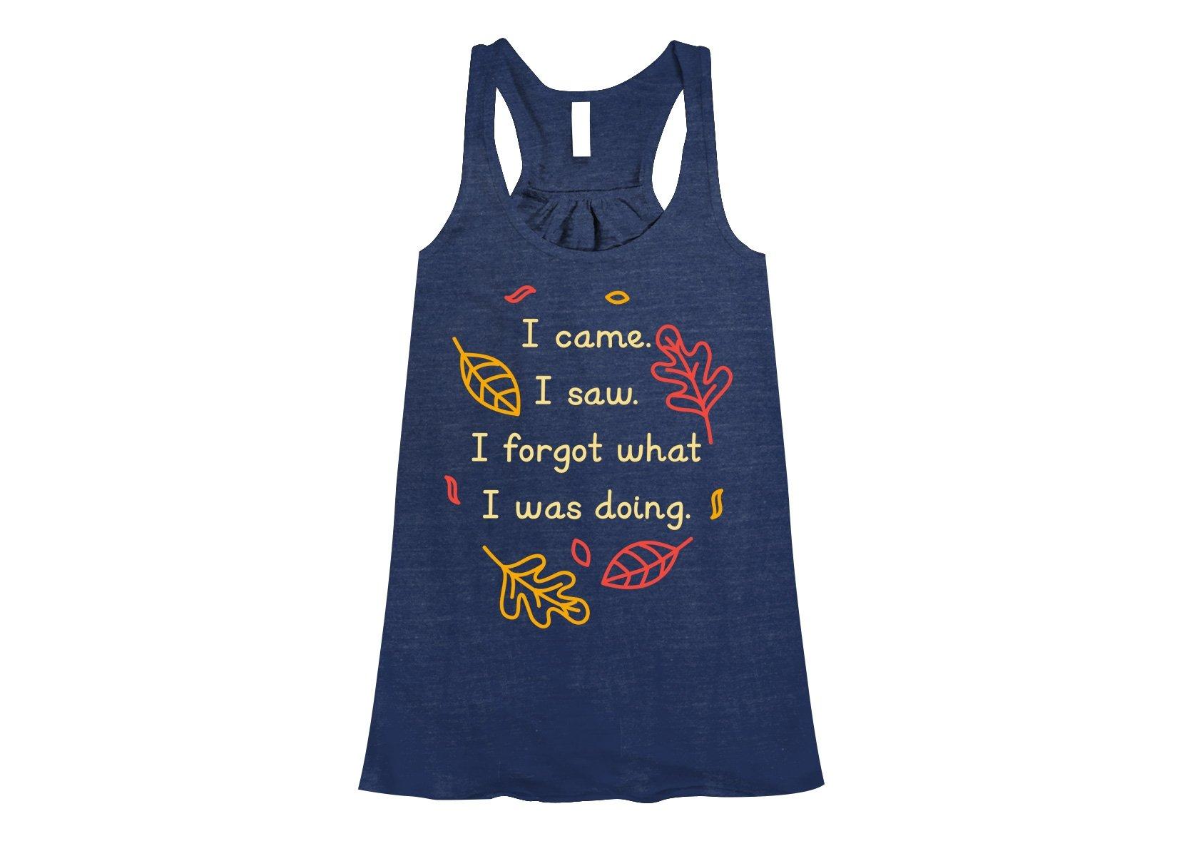 I Came. I Saw. I Forgot What I Was Doing. on Womens Tanks T-Shirt